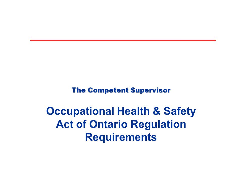 The Competent Supervisor Occupational Health & Safety Act of Ontario Regulation Requirements