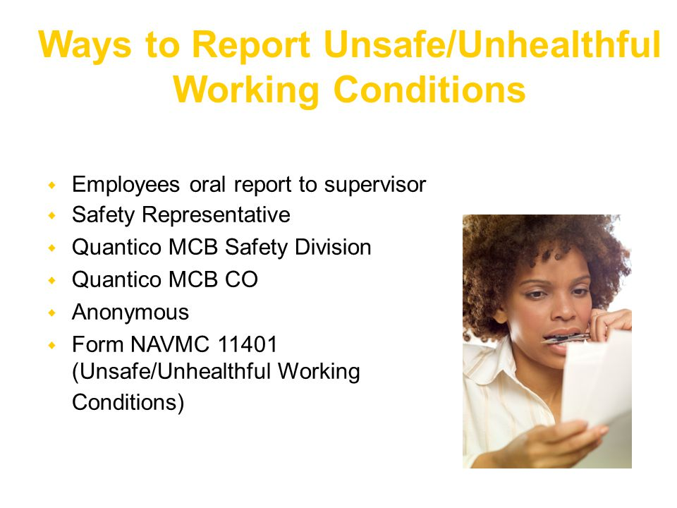  Employees oral report to supervisor  Safety Representative  Quantico MCB Safety Division  Quantico MCB CO  Anonymous  Form NAVMC 11401 (Unsafe/Unhealthful Working Conditions) Ways to Report Unsafe/Unhealthful Working Conditions