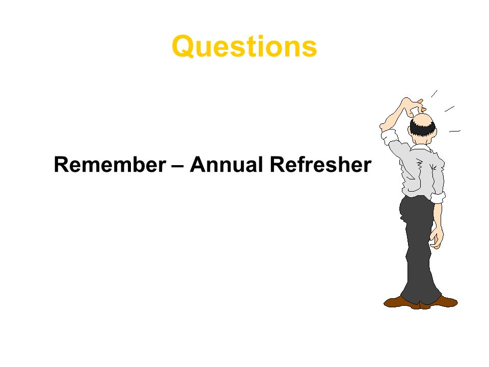 Questions Remember – Annual Refresher