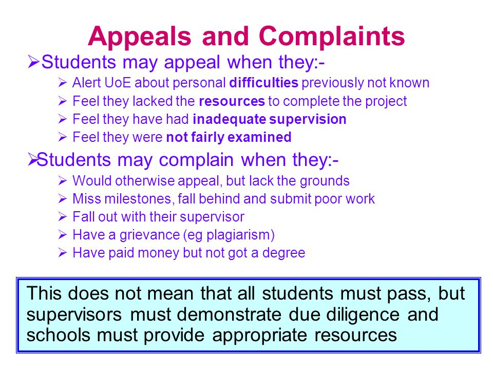 Appeals and Complaints  Students may appeal when they:-  Alert UoE about personal difficulties previously not known  Feel they lacked the resources