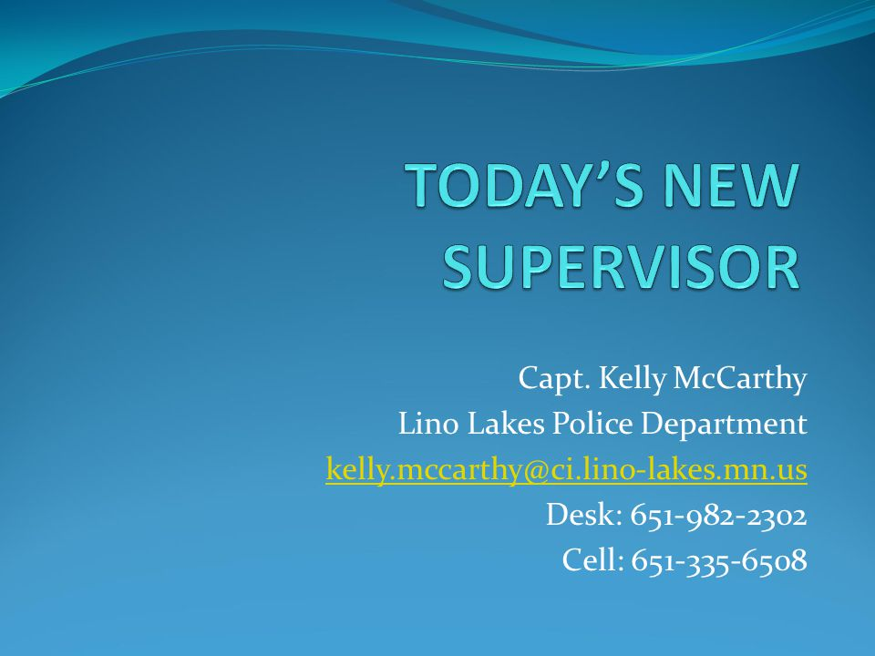 Capt. Kelly McCarthy Lino Lakes Police Department kelly.mccarthy@ci.lino-lakes.mn.us Desk: 651-982-2302 Cell: 651-335-6508