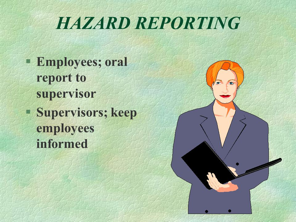 HAZARD REPORTING  Employees; oral report to supervisor §Supervisors; keep employees informed