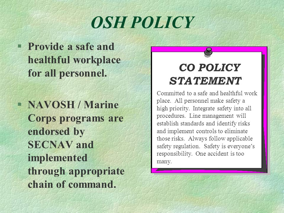 OSH POLICY §Provide a safe and healthful workplace for all personnel.