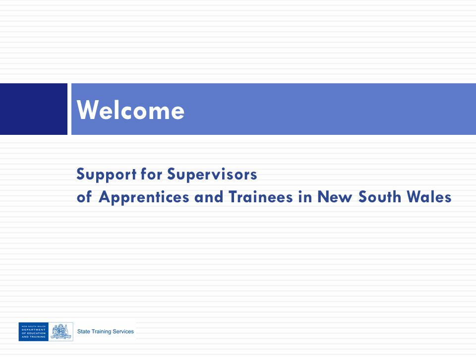 Why  Increase the skill and knowledge of workplace supervisors  Obtain higher completion rates for trainees and apprentices  Maximise positive learning experiences  Ensure safe work practices for trainees and apprentices  Foster development of productive relationships in the workplace between supervisor and trainee and apprentice