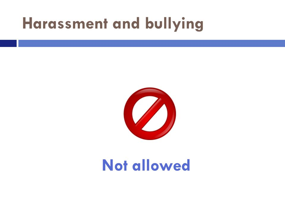Harassment and bullying Not allowed