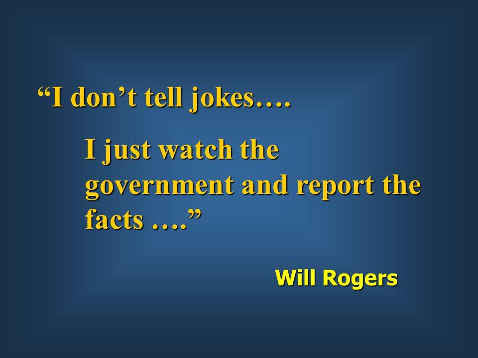 I don't tell jokes…. I don't tell jokes….