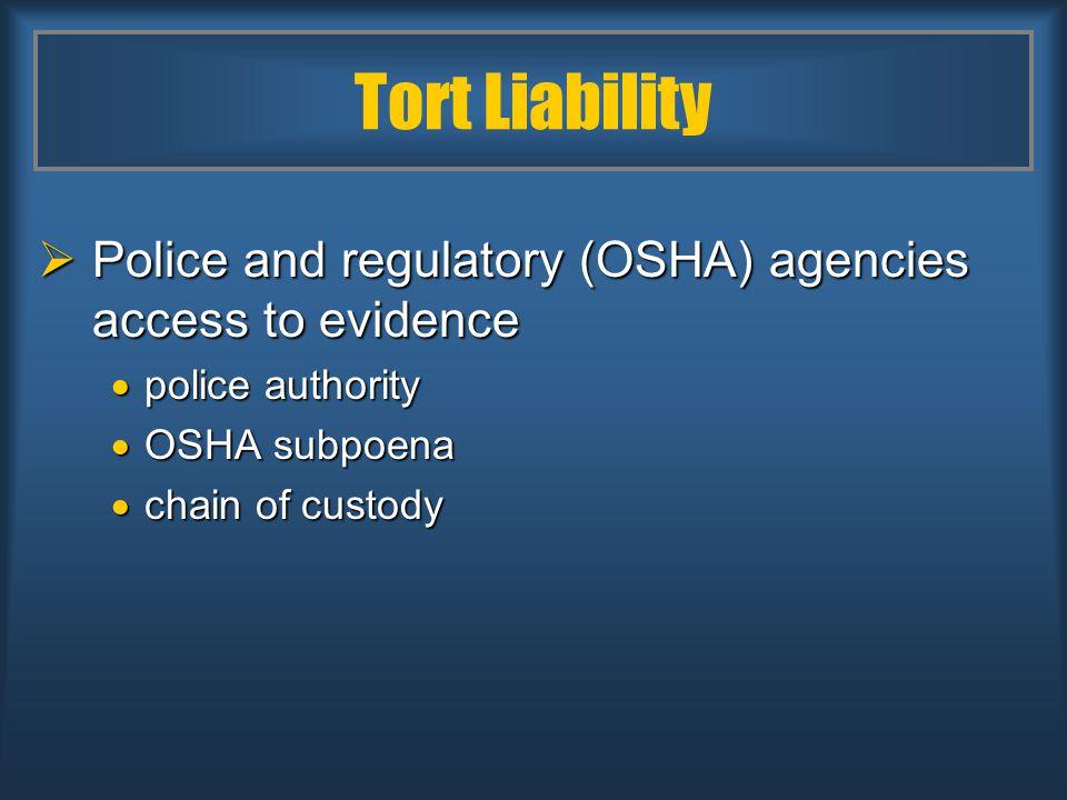 Tort Liability  Police and regulatory (OSHA) agencies access to evidence  police authority  OSHA subpoena  chain of custody