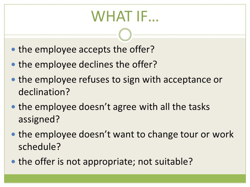 WHAT IF… the employee accepts the offer. the employee declines the offer.