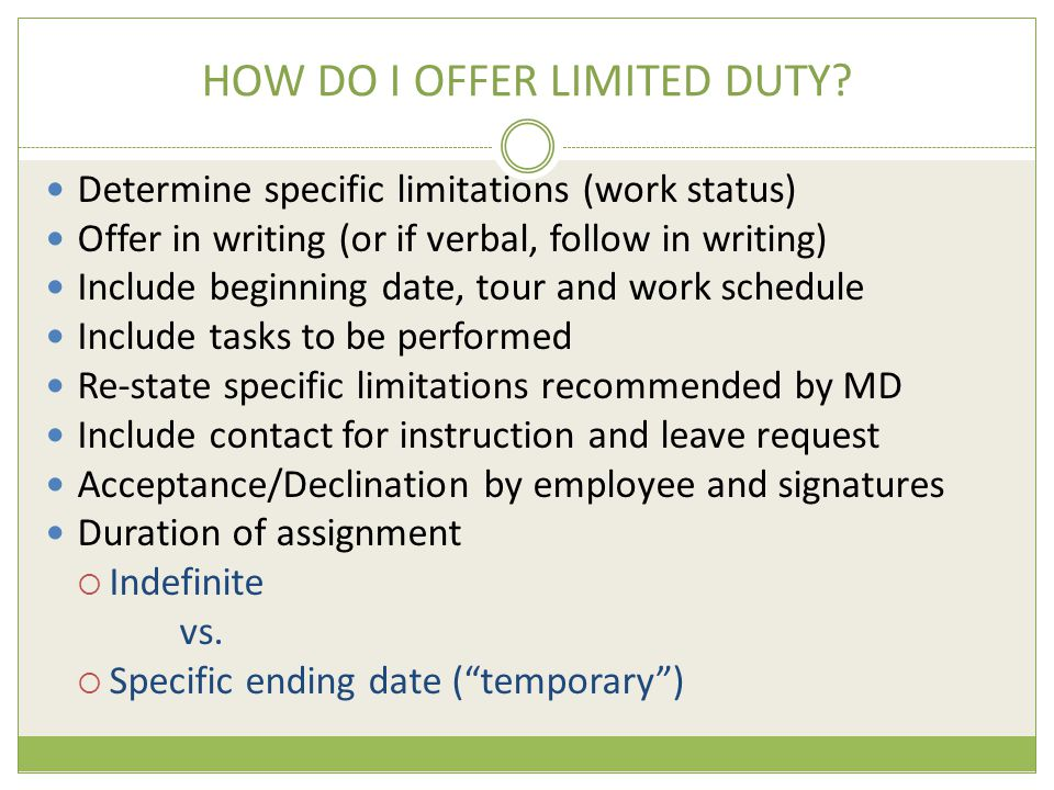 SAMPLE-LIMITED DUTY MEMO Date: May 29, 2013 To: Employee Name (118) From: Supervisor's Name, Nurse Manager (118) Subject: Limited Duty Assignment In reference to your traumatic injury (or occupational condition if applicable) on April 3, 2013, the following limited duty assignment is offered to you in Nursing Service based on your physician's recommendations dated May 28, 2013.