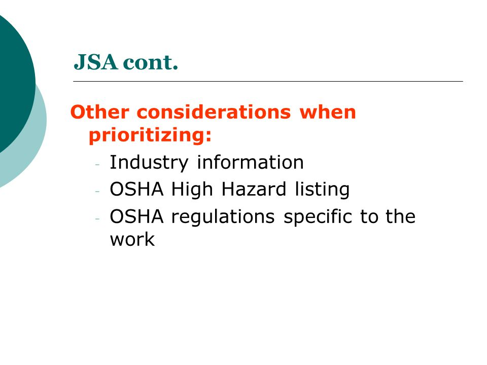 JSA cont. Other considerations when prioritizing: - Industry information - OSHA High Hazard listing - OSHA regulations specific to the work