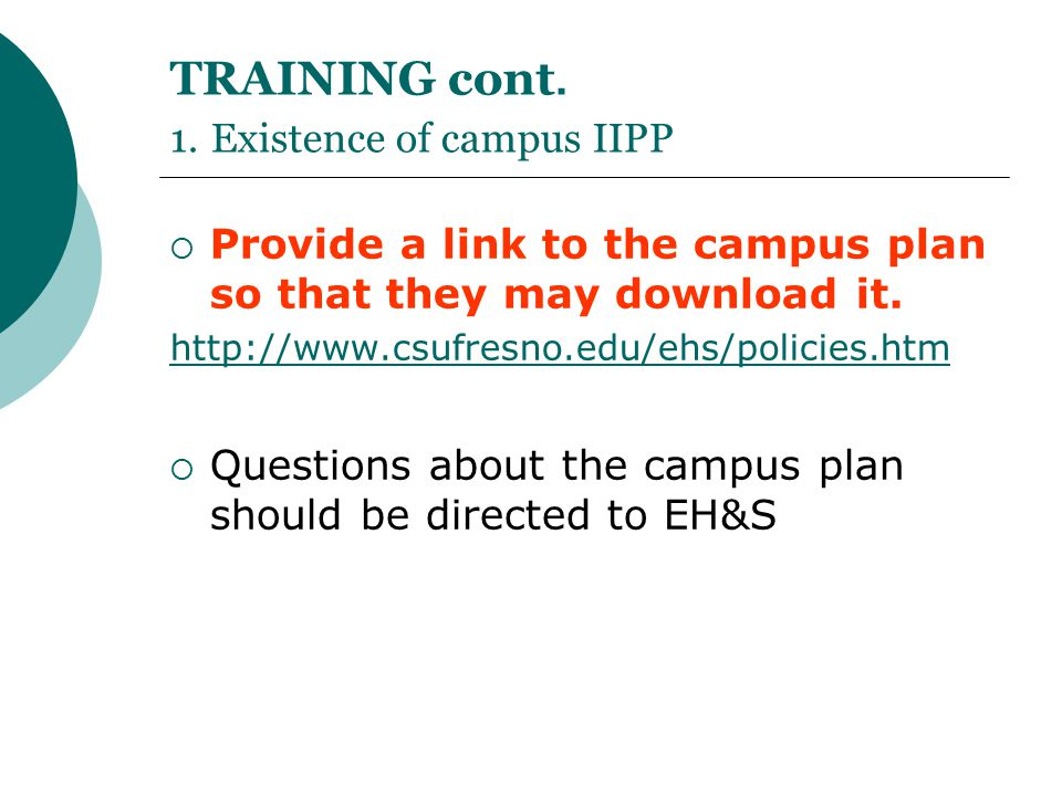 TRAINING cont. 1. Existence of campus IIPP  Provide a link to the campus plan so that they may download it. http://www.csufresno.edu/ehs/policies.htm