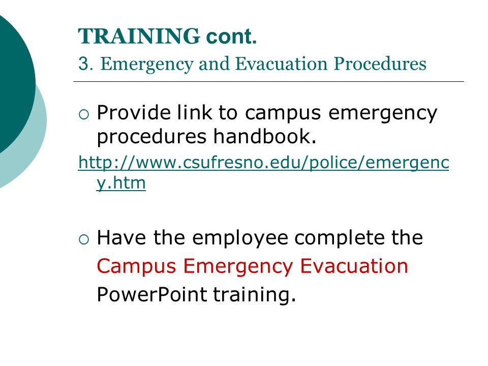 TRAINING cont. 3. Emergency and Evacuation Procedures  Provide link to campus emergency procedures handbook. http://www.csufresno.edu/police/emergenc
