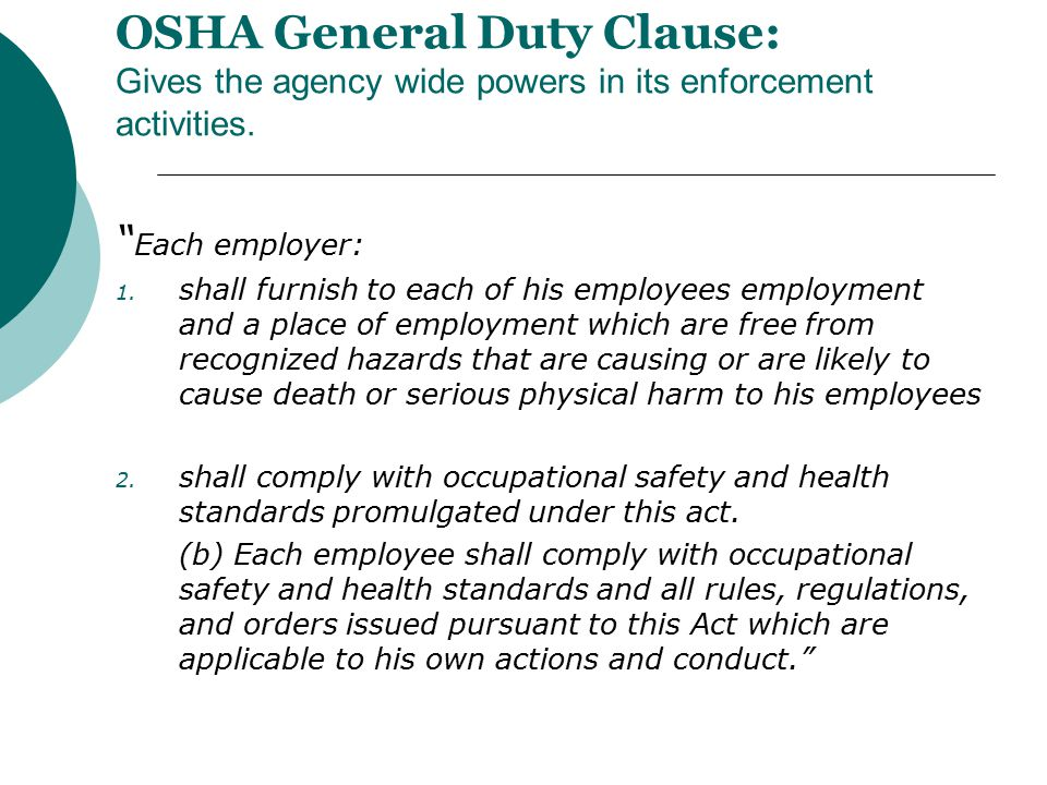 "OSHA General Duty Clause: Gives the agency wide powers in its enforcement activities. "" Each employer: 1. shall furnish to each of his employees emplo"