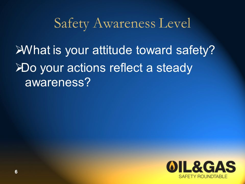 6  What is your attitude toward safety?  Do your actions reflect a steady awareness?