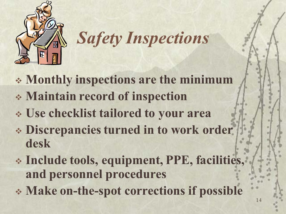 14 Safety Inspections  Monthly inspections are the minimum  Maintain record of inspection  Use checklist tailored to your area  Discrepancies turn