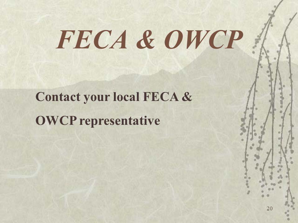20 FECA & OWCP Contact your local FECA & OWCP representative