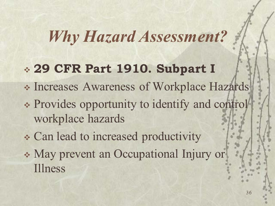36 Why Hazard Assessment?  29 CFR Part 1910. Subpart I  Increases Awareness of Workplace Hazards  Provides opportunity to identify and control work