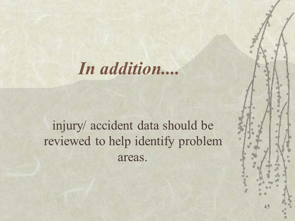 45 In addition.... injury/ accident data should be reviewed to help identify problem areas.