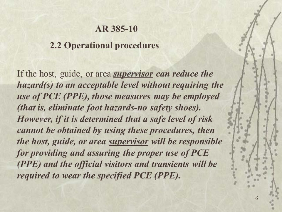6 If the host, guide, or area supervisor can reduce the hazard(s) to an acceptable level without requiring the use of PCE (PPE), those measures may be