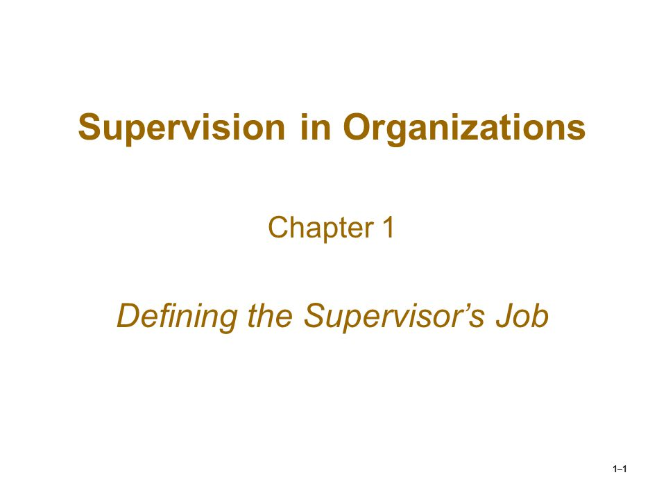 1–22 Supervisory Competencies cont… Competencies shift by management level  Technical competence declines in importance as individuals rise in the organization;  Interpersonal competencies are a constant for success, regardless of the level in the organization; and  Conceptual & political competencies increase in importance as managerial responsibilities rise.