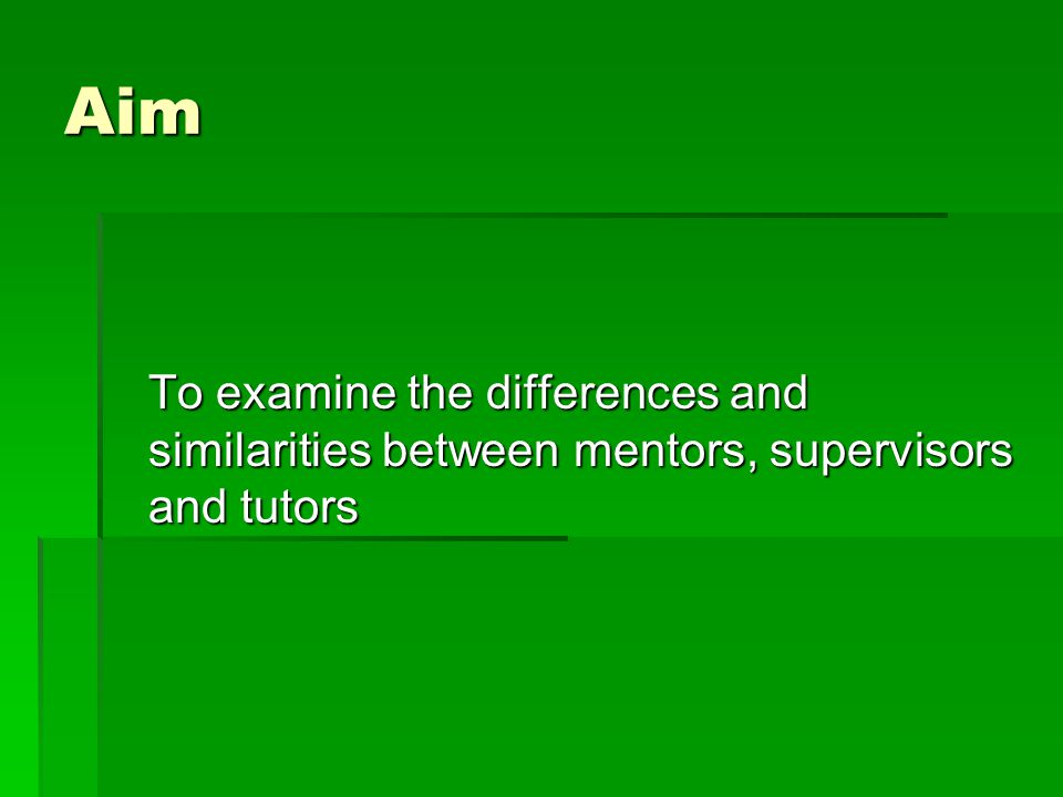 Objectives  Describe the role of mentor, supervisor and tutor  Identify the differences between the roles  Describe each role in relation to the placement setting