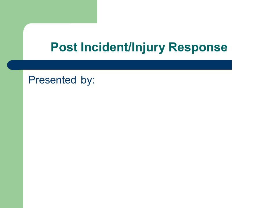 Post Incident/Injury Response Presented by: