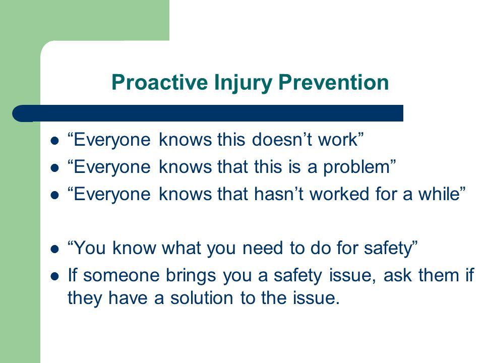 """Proactive Injury Prevention """"Everyone knows this doesn't work"""" """"Everyone knows that this is a problem"""" """"Everyone knows that hasn't worked for a while"""""""