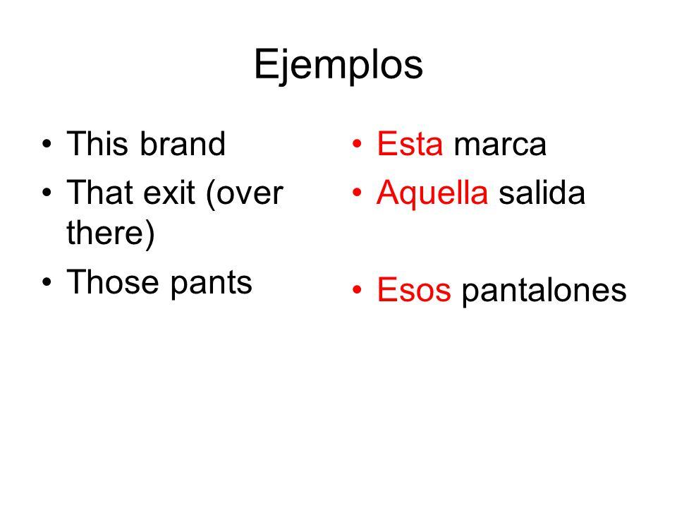 Ejemplos This brand That exit (over there) Those pants Esta marca Aquella salida Esos pantalones