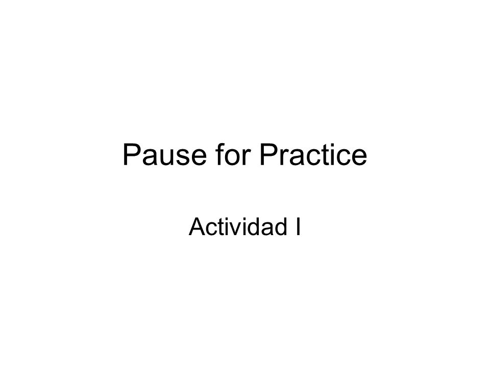 Pause for Practice Actividad I