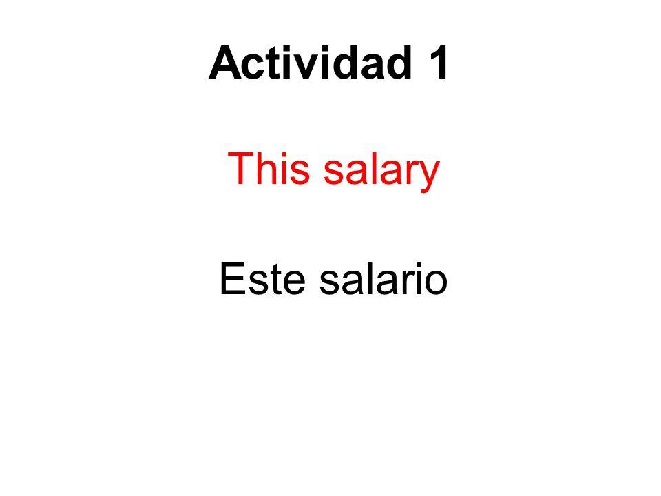 Actividad 1 This salary Este salario