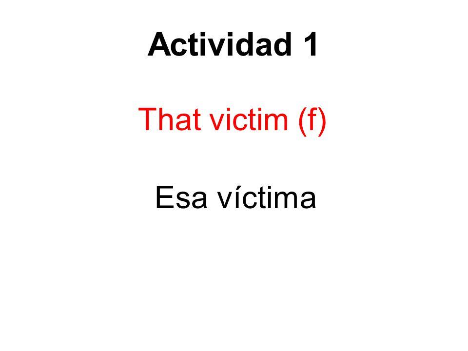 Actividad 1 That victim (f) Esa víctima