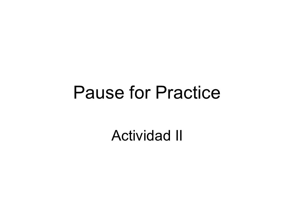 Pause for Practice Actividad II