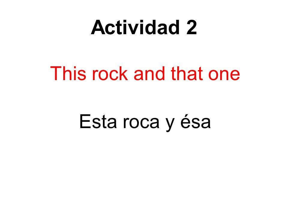 Actividad 2 This rock and that one Esta roca y ésa