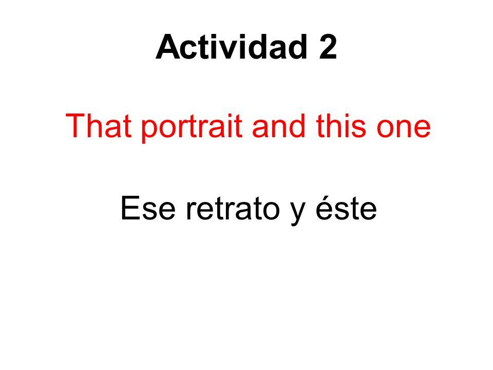 Actividad 2 That portrait and this one Ese retrato y éste