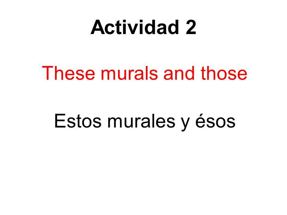 Actividad 2 These murals and those Estos murales y ésos