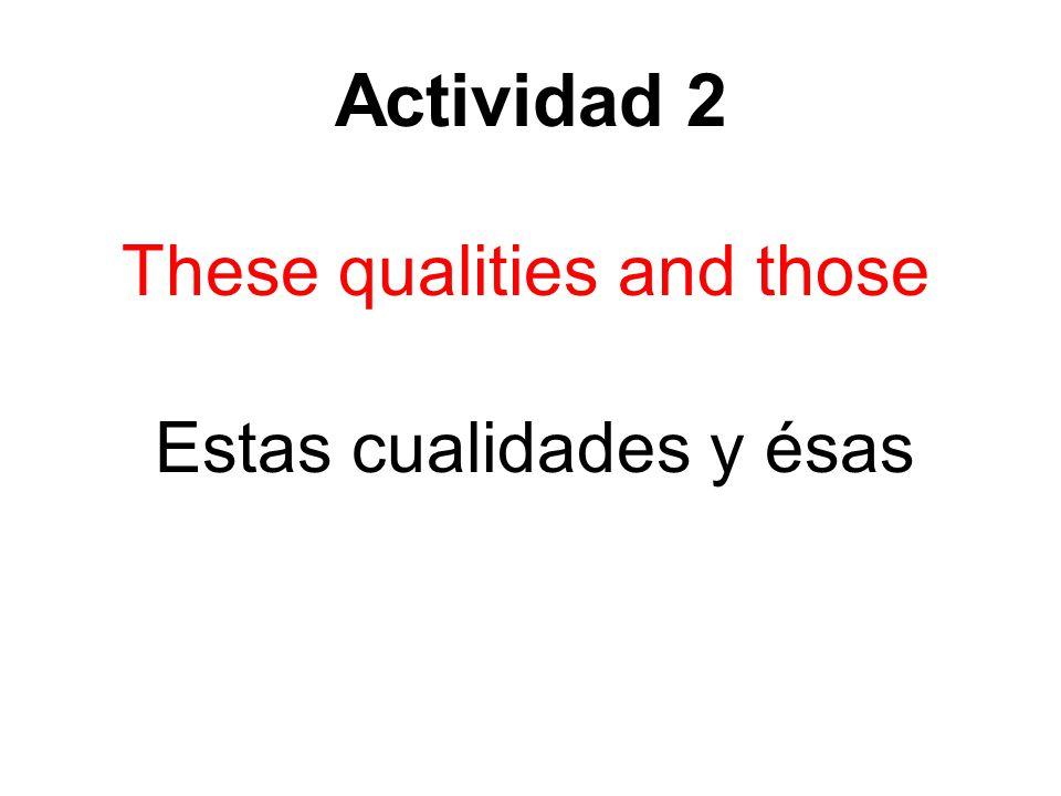 Actividad 2 These qualities and those Estas cualidades y ésas