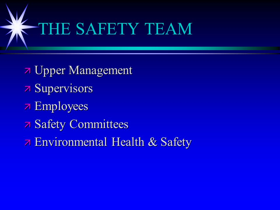 SUPERVISOR SAFETY RESPONSIBILITIES ä Video Supervisor Safety Responsibility ä Leadership - good example; attitude (handout) ä Provide resources - equipment/guidance ä Safety in work plans/evaluations ä Enforcement of safety rules ä Ensure training is provided and YOU attend ä Respond immediately to safety issues