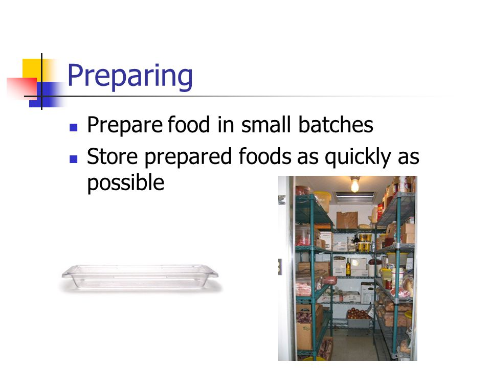 Preparing Prepare food in small batches Store prepared foods as quickly as possible