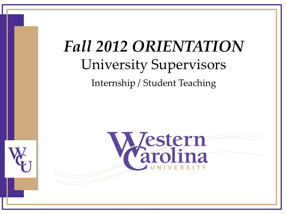Fall 2012 ORIENTATION University Supervisors Internship / Student Teaching