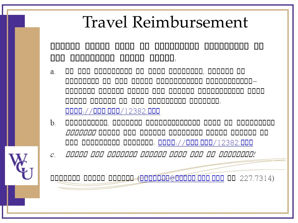 Travel Reimbursement Travel forms must be submitted according to the following guide lines : a.At the beginning of each semester, submit an estimate of the total anticipated supervision - related travel using the Travel Preapproval Form found online at the following address : http :// wcu.