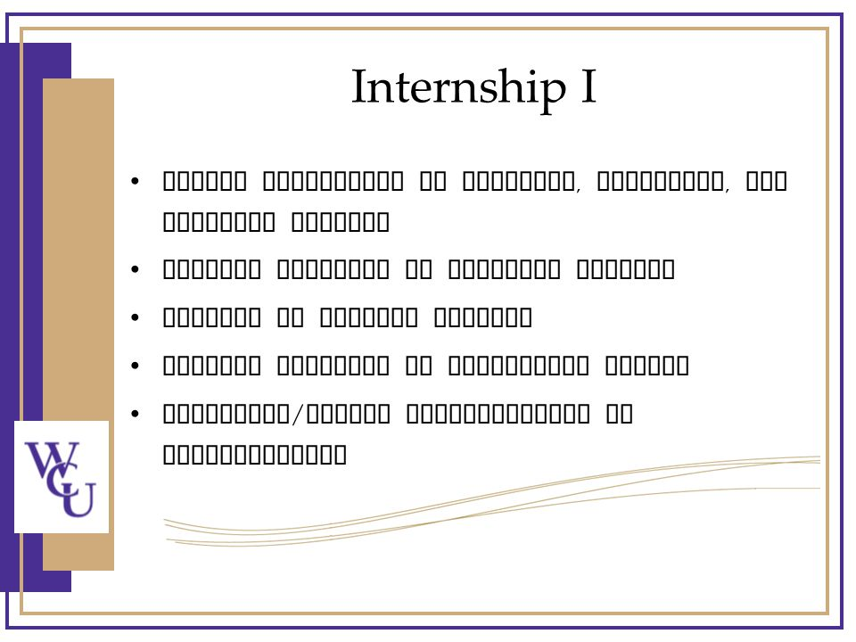 Internship I Assist candidates in planning, reviewing, and teaching lessons Provide feedback to observed lessons Respond to journal entries Provide feedback to videotaped lesson Establish / retain documentation of interventions