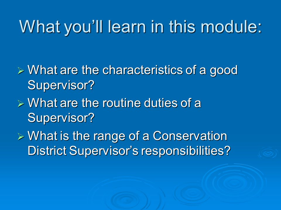 What you'll learn in this module:  What are the characteristics of a good Supervisor.