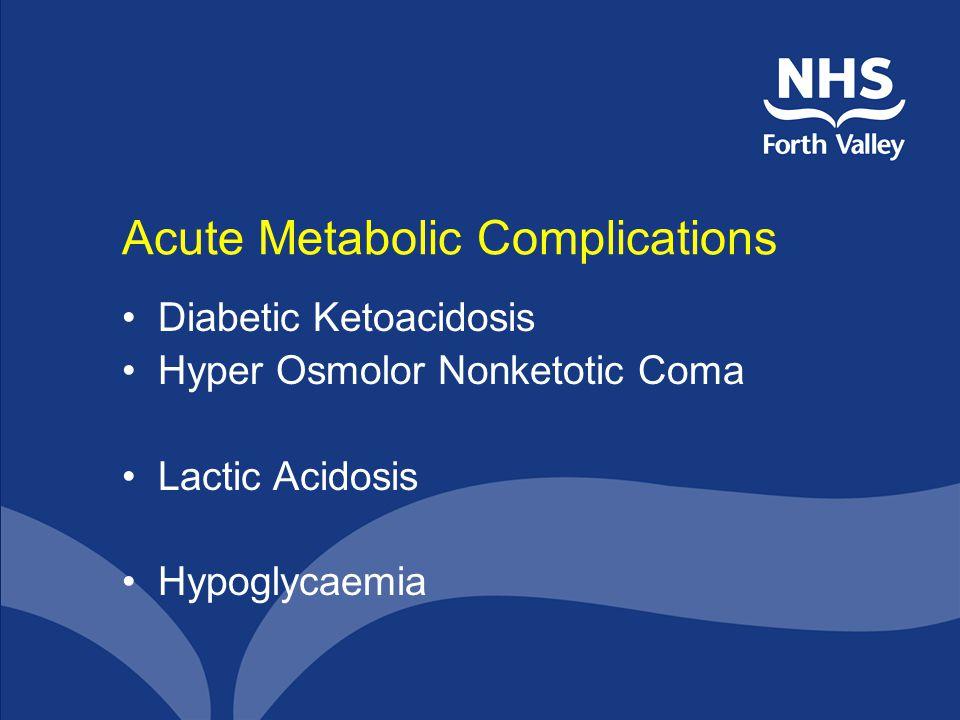 Acute Metabolic Complications Diabetic Ketoacidosis Hyper Osmolor Nonketotic Coma Lactic Acidosis Hypoglycaemia