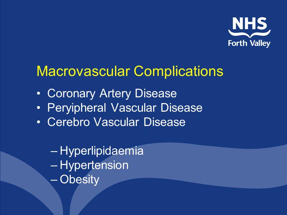 Macrovascular Complications Coronary Artery Disease Peryipheral Vascular Disease Cerebro Vascular Disease –Hyperlipidaemia –Hypertension –Obesity