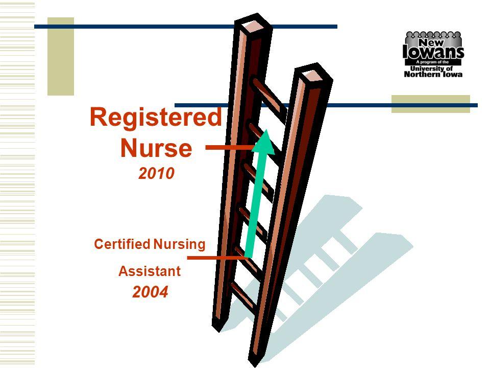 Registered Nurse 2010 Certified Nursing Assistant 2004