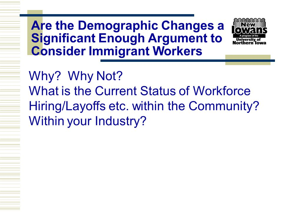 Why? Why Not? What is the Current Status of Workforce Hiring/Layoffs etc. within the Community? Within your Industry? Are the Demographic Changes a Si