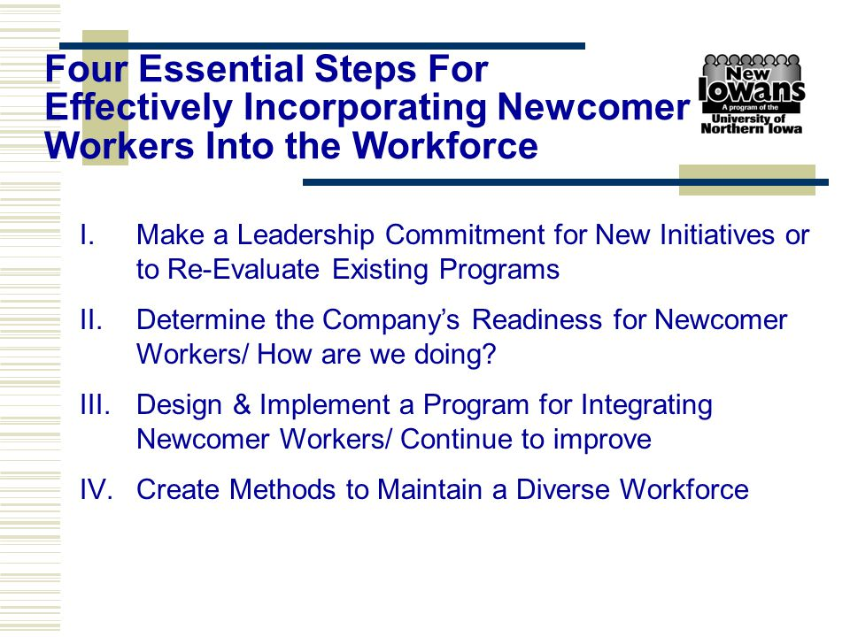 I.Make a Leadership Commitment for New Initiatives or to Re-Evaluate Existing Programs II.Determine the Company's Readiness for Newcomer Workers/ How