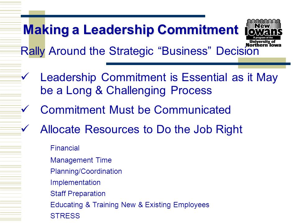 "Rally Around the Strategic ""Business"" Decision Leadership Commitment is Essential as it May be a Long & Challenging Process Commitment Must be Communi"