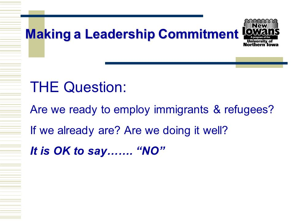 "THE Question: Are we ready to employ immigrants & refugees? If we already are? Are we doing it well? It is OK to say……. ""NO"" Making a Leadership Commi"