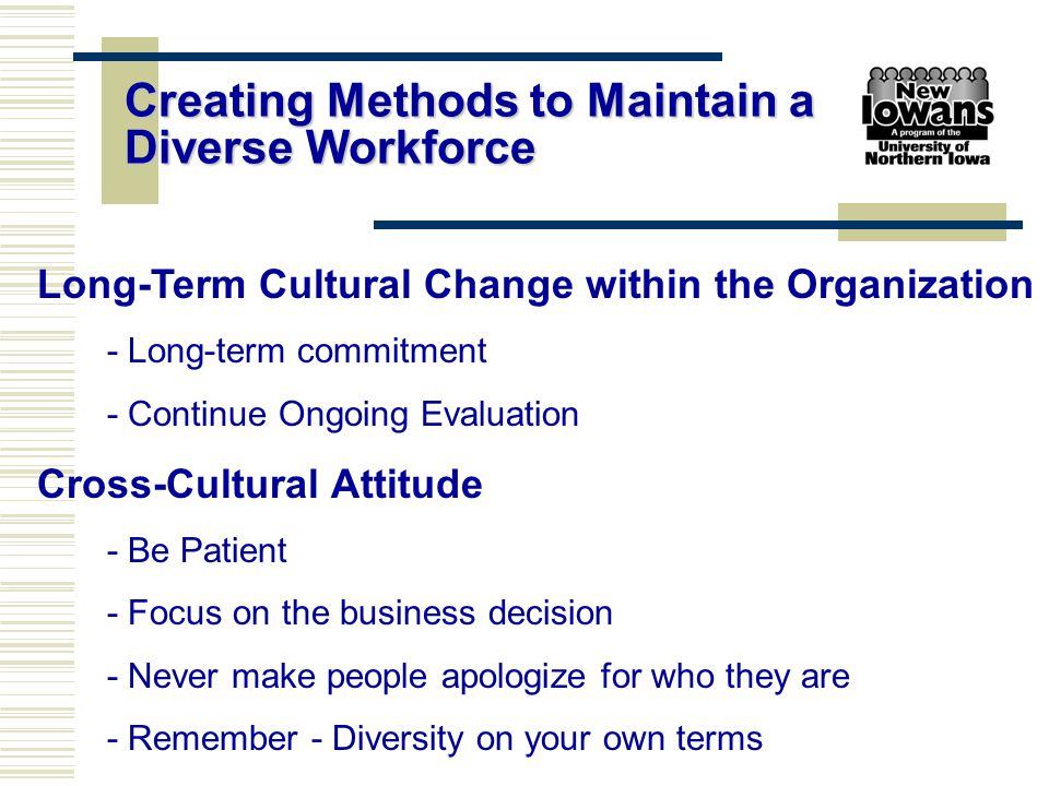 Long-Term Cultural Change within the Organization - Long-term commitment - Continue Ongoing Evaluation Cross-Cultural Attitude - Be Patient - Focus on